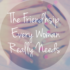 The Friendship Every Woman Really Needs