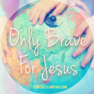 Only Brave For Jesus