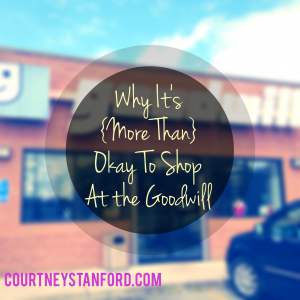 Why It's {More Than} Okay To Shop At the Goodwill