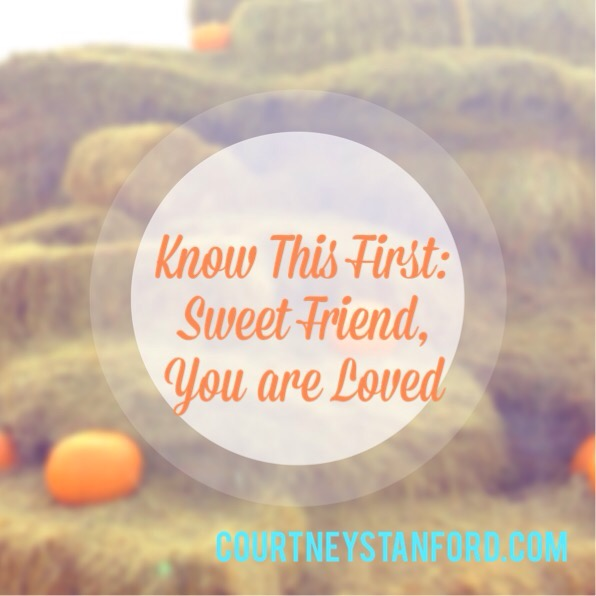 Know This First: Sweet Friend, You are Loved