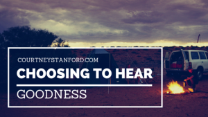 Choosing to Hear Goodness