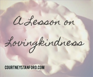 Did I Ever Tell You about the Man who Offered Me a Piece of Pie: A Lesson on Lovingkindness