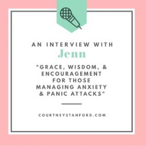 An Interview with Jenn: Grace, Wisdom, & Encouragement for Those Managing Anxiety and Panic Attacks