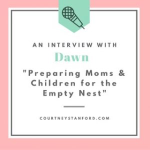 An Interview with Dawn: Preparing Moms & Children for the Empty Nest