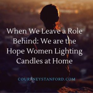 When We Leave a Role Behind: We are the Hope Women Lighting Candles at Home