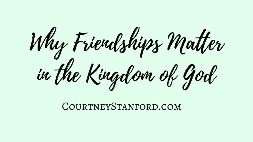 Why Friendships Matter in the Kingdom of God